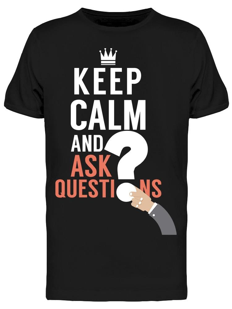 Keep Calm And Ask Question   Tee Men's -Image by Shutterstock