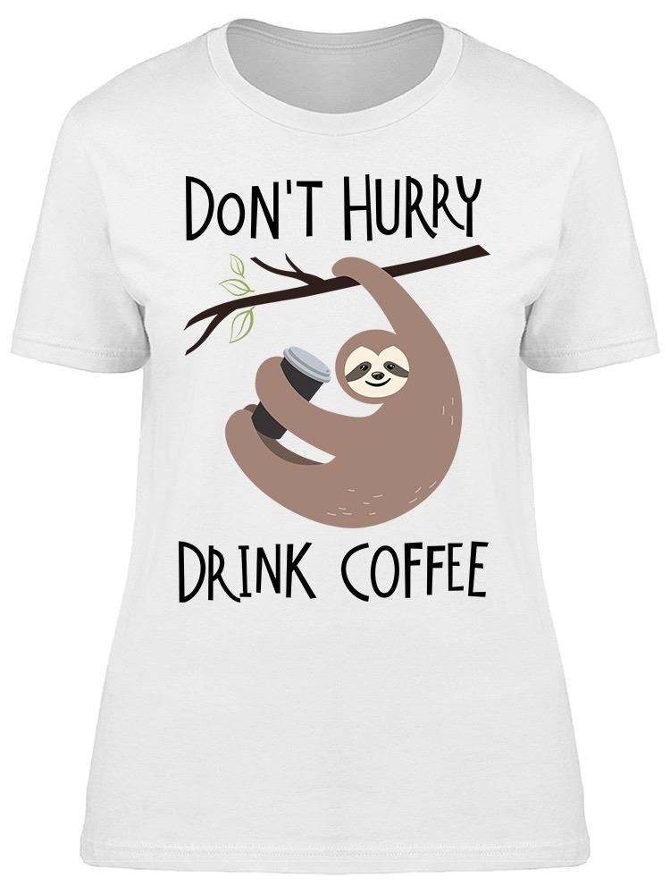 Sloth Dont Hurry Drink Coffee Tee Women's -Image by Shutterstock