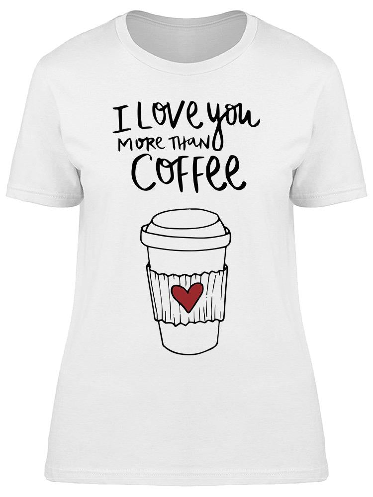 Love You More Than Coffee Quote Tee Women's -Image by Shutterstock