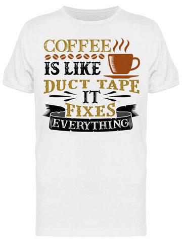 Coffee Is Like Duct Tape Tee Men's -Image by Shutterstock
