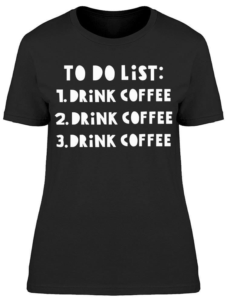 To Do List Drink Coffee Tee Women's -Image by Shutterstock