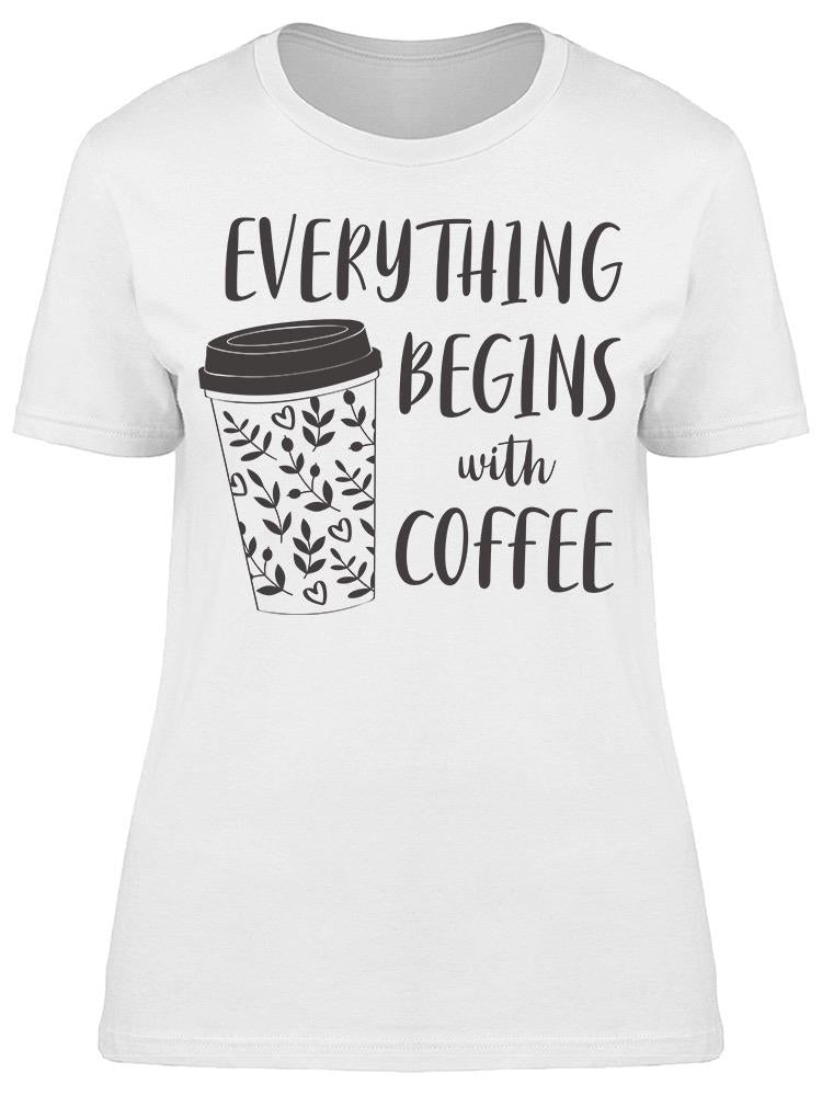 Begins With Coffee Tee Women's -Image by Shutterstock