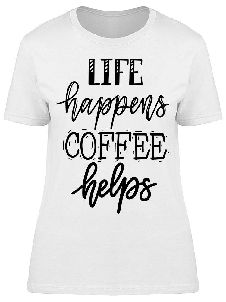 Life Happens Coffee Tee Women's -Image by Shutterstock