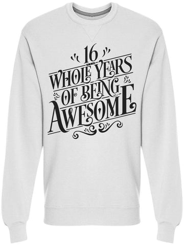 16 Years Of Being Awesome Sweatshirt Men's -Image by Shutterstock