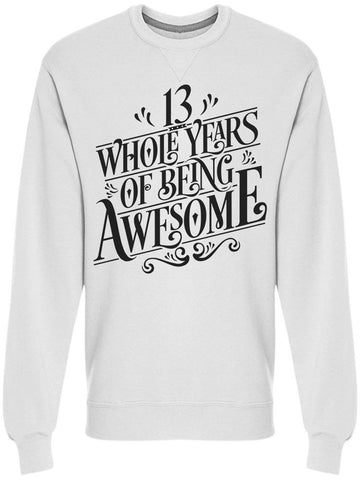 13 Whole Years Of Being Awesome Sweatshirt Men's -Image by Shutterstock