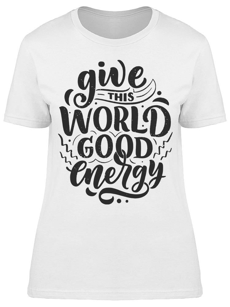 Give This World A Good Energy Tee Women's -Image by Shutterstock