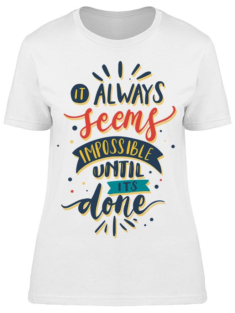 Always Seems Impossible Tee Women's -Image by Shutterstock
