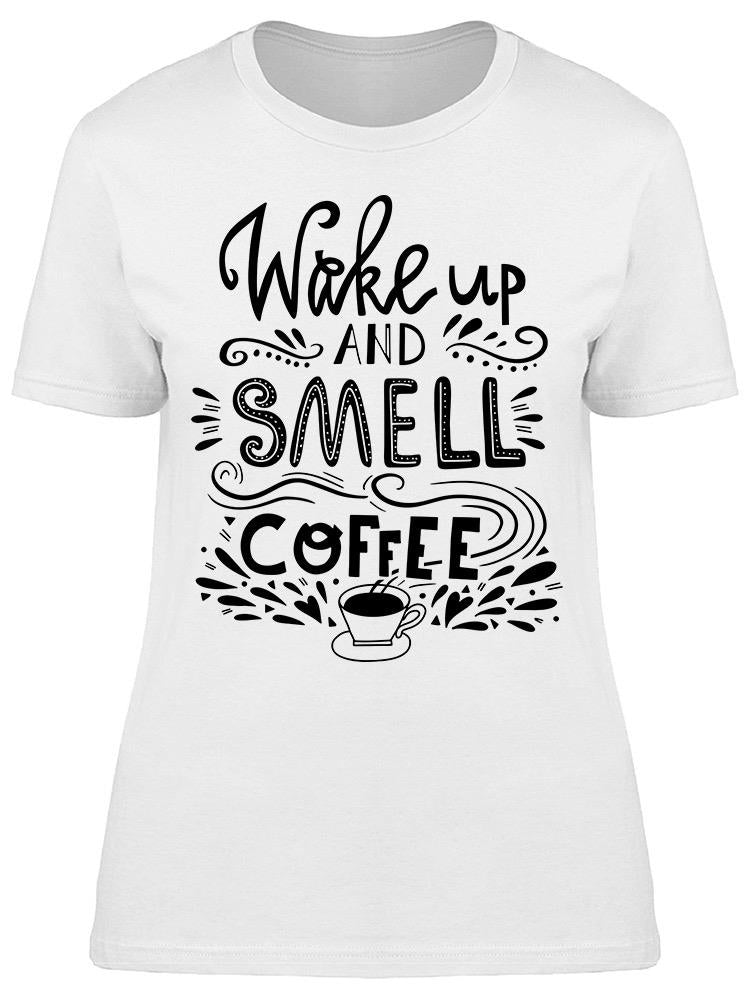 Wake Up And Drink Coffee Tee Women's -Image by Shutterstock