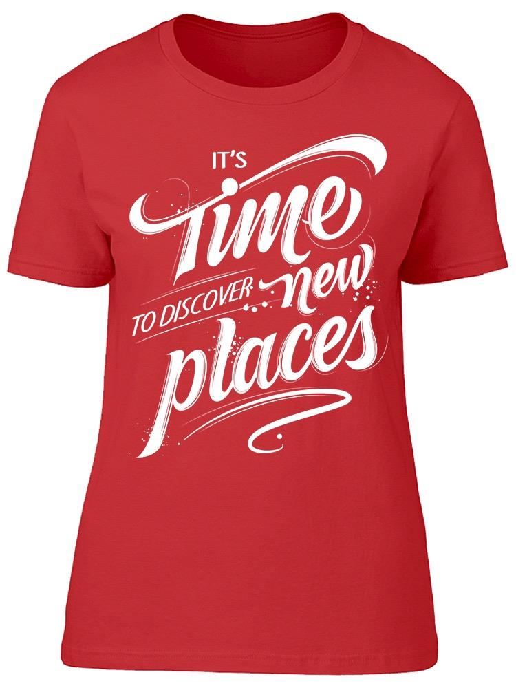 It's Time To Discover New Places Tee Women's -Image by Shutterstock