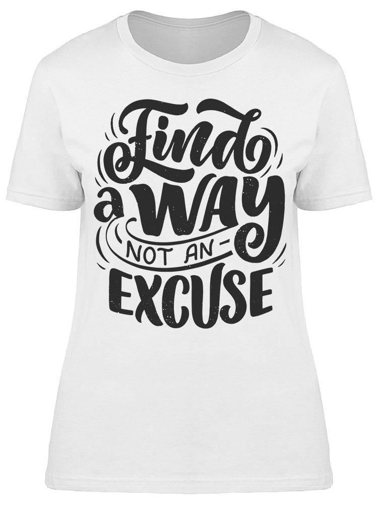 Find A Way Not An Excuse Tee Women's -Image by Shutterstock