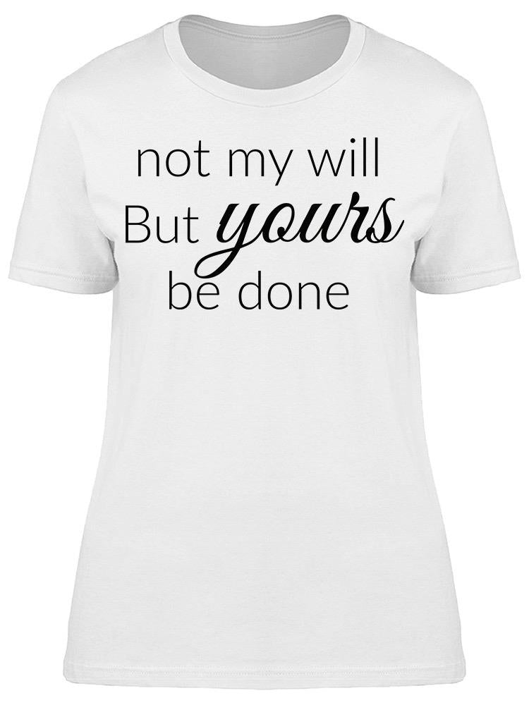 Not My Will But Yours Be Done Tee Women's -Image by Shutterstock