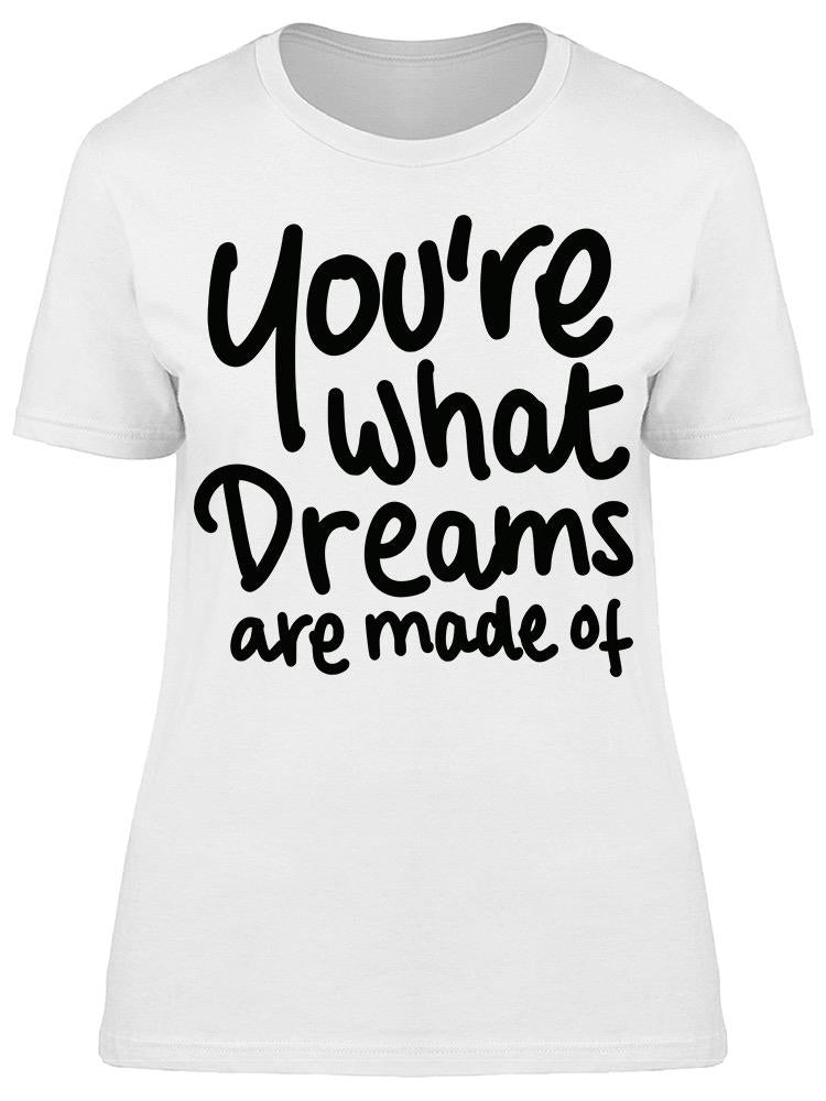 You're What Dreams Are Made Of Tee Women's -Image by Shutterstock