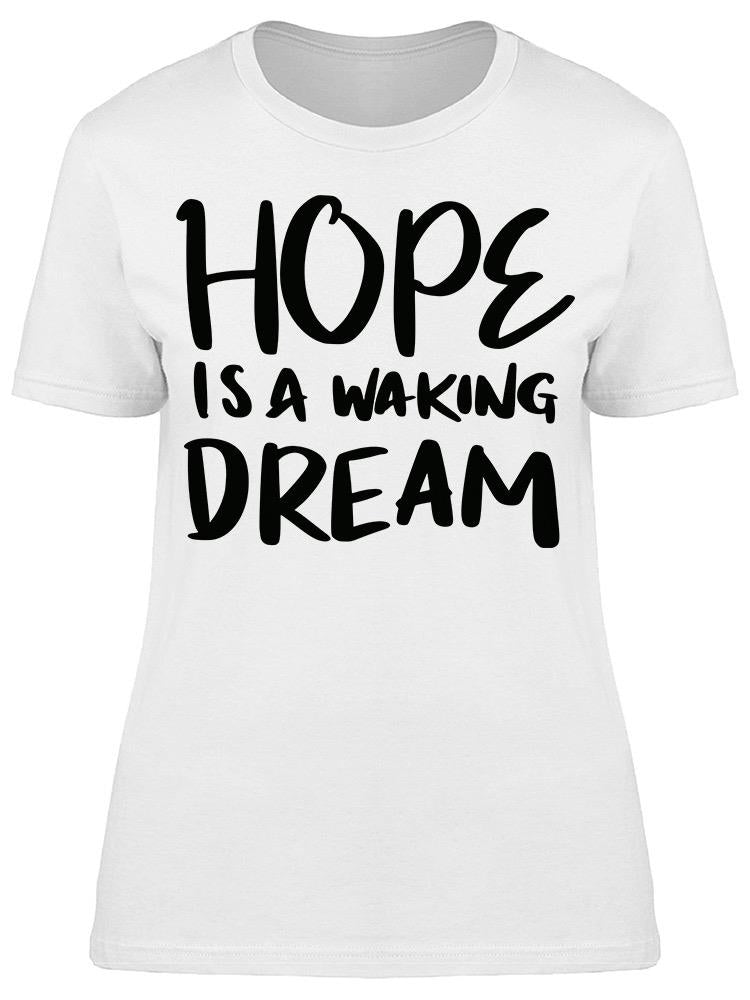 Hope Is A Waking Dream Tee Women's -Image by Shutterstock
