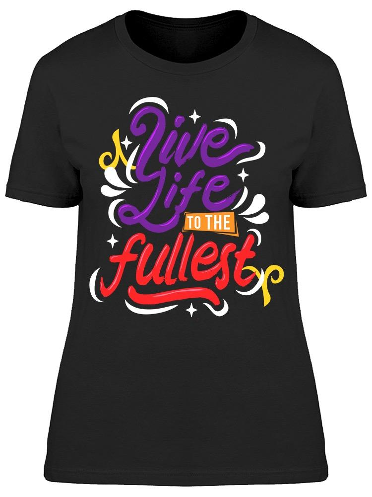Live Life To The Fullest Tee Women's -Image by Shutterstock