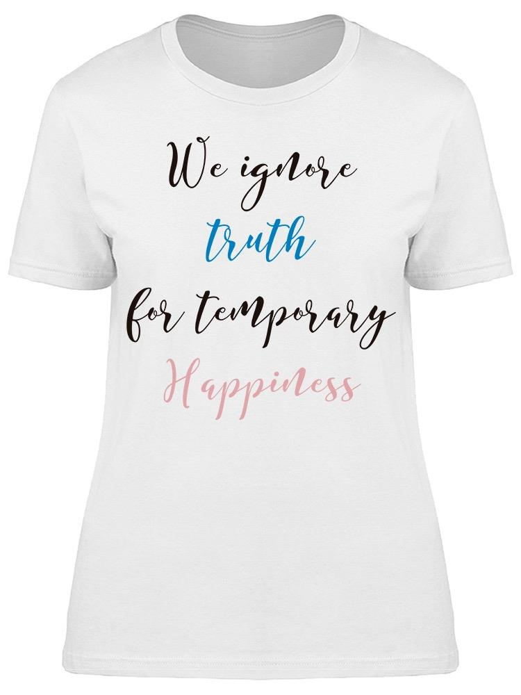 We Ignore Truth Tee Women's -Image by Shutterstock