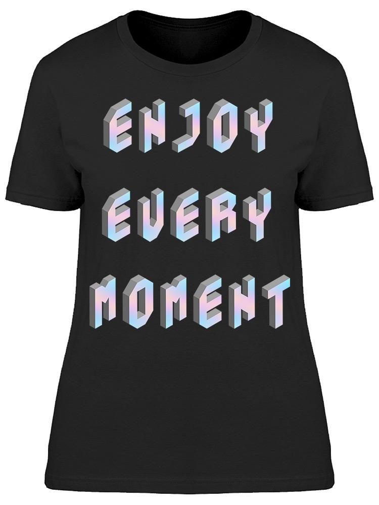 Always Enjoy The Moment Tee Women's -Image by Shutterstock