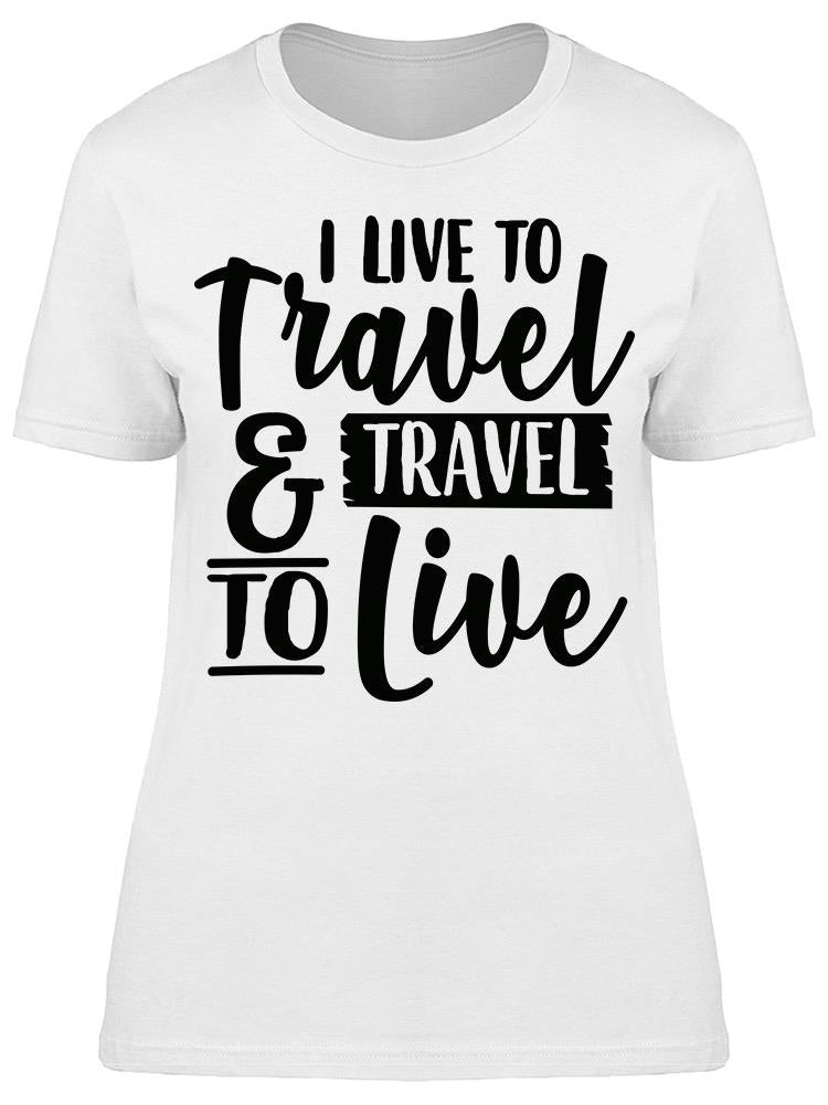 I Live To Travel Tee Women's -Image by Shutterstock