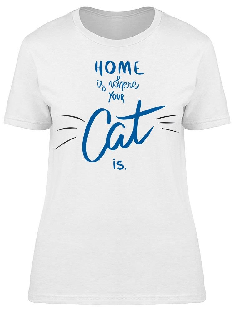 Home's Where Your Cat Is  Tee Women's -Image by Shutterstock