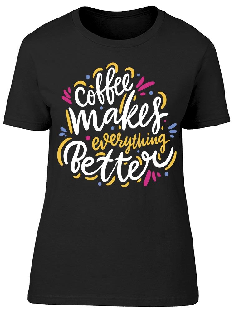 Everything Is Better With Coffee Tee Women's -Image by Shutterstock