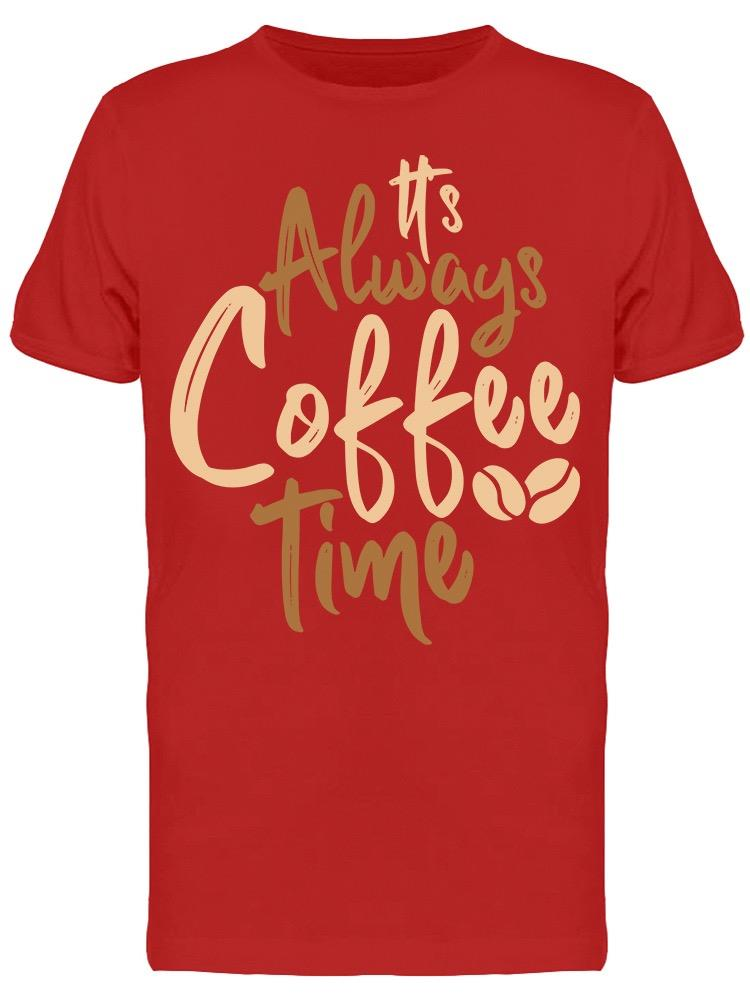 It's Always Coffee Time Tee Men's -Image by Shutterstock