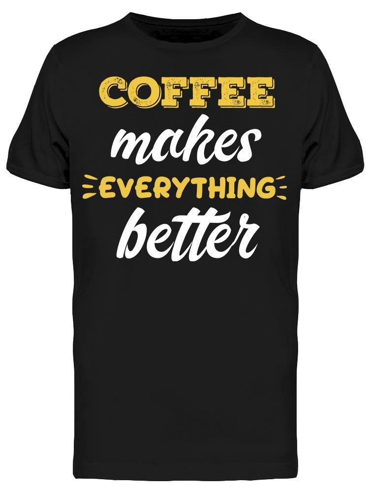 Coffee Makes All Better Tee Men's -Image by Shutterstock