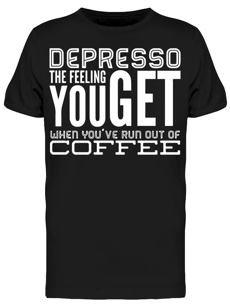 Coffee Depression Funny Depresso Tee Men's -Image by Shutterstock