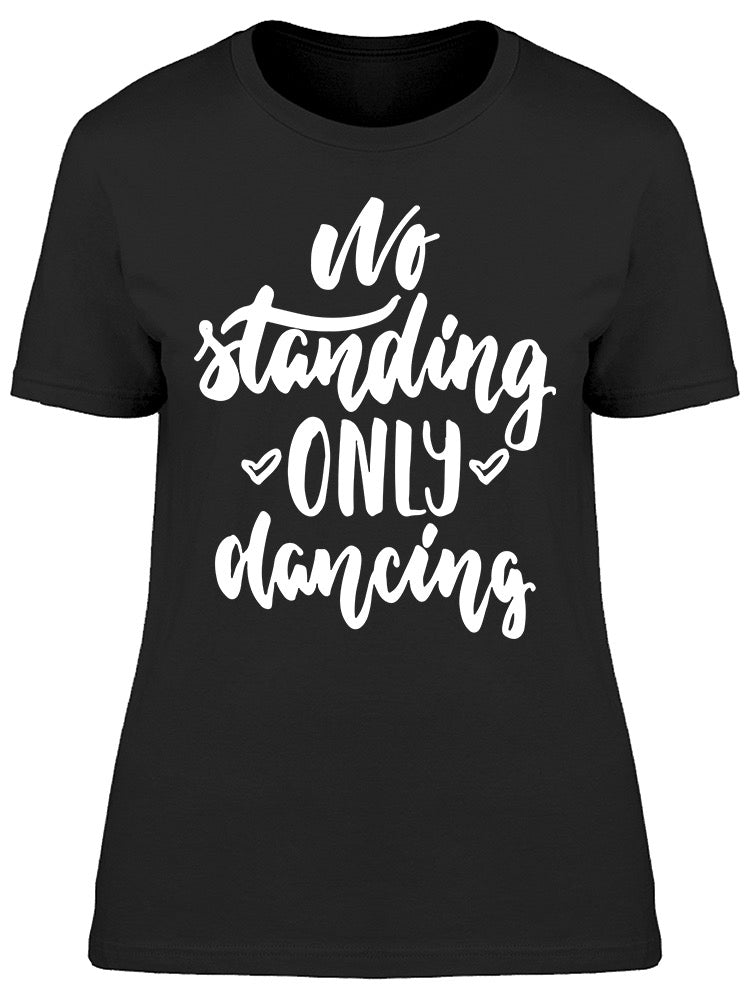 No Standing Only Dancing Font Tee Women's -Image by Shutterstock