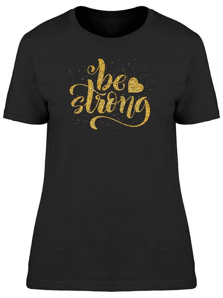 Be Very Strong Tee Women's -Image by Shutterstock