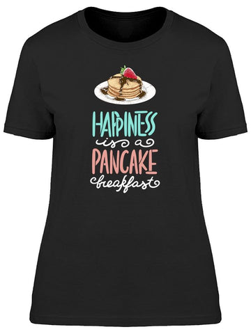My Happiness Are Pancakes Tee Women's -Image by Shutterstock