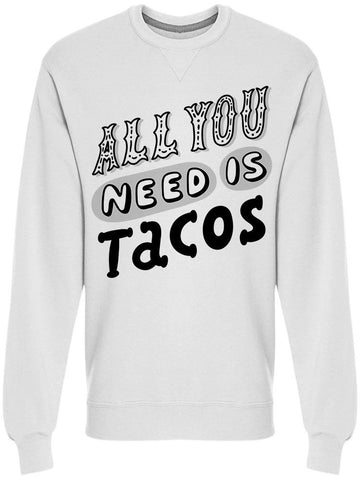 All You Need Is Tacos  Sweatshirt Men's -Image by Shutterstock