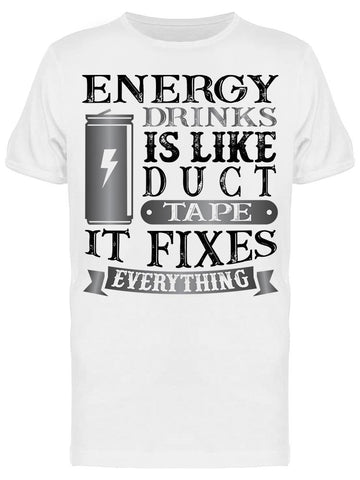Energy Drinks Is Like Duct Tape Tee Men's -Image by Shutterstock