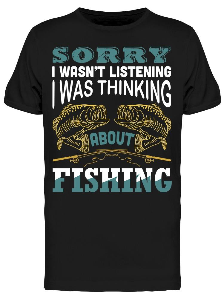 Sorry Was Thinking About Fishing Tee Men's -Image by Shutterstock