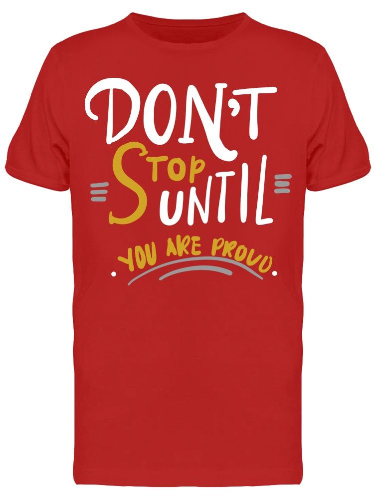 Don't Stop Until You Are Proud Tee Men's -Image by Shutterstock