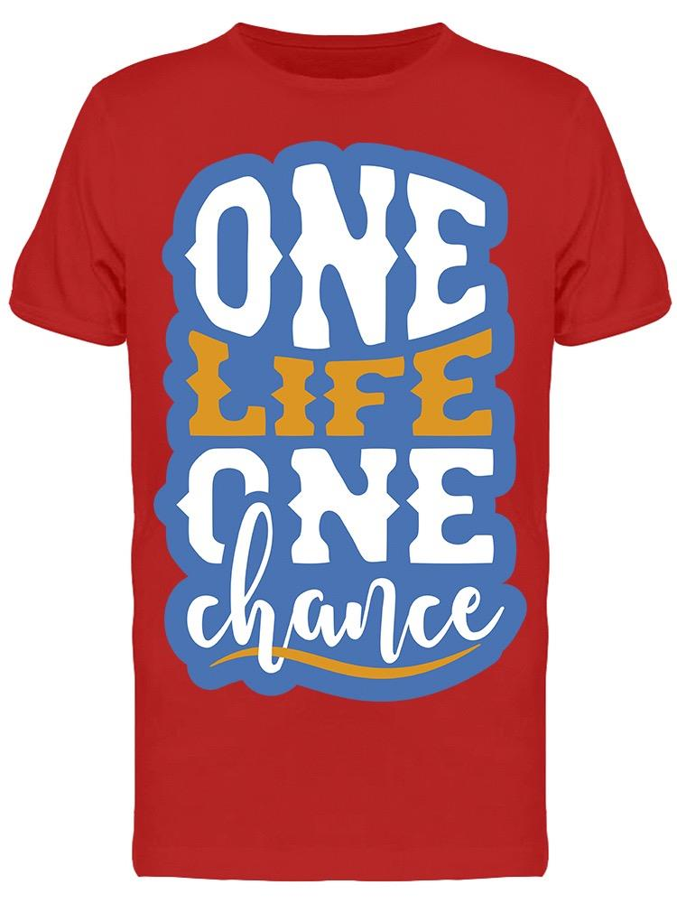 We Have One Life One Chance Tee Men's -Image by Shutterstock