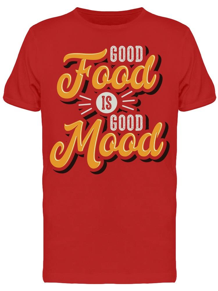 Good Mood Because Good Food Tee Men's -Image by Shutterstock