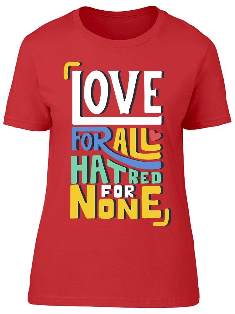 Love For All Hatred For None. Tee Women's -Image by Shutterstock