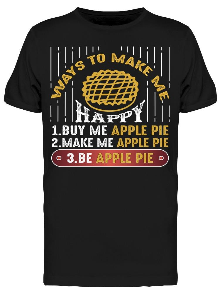 Ways To Make Me Happy Apple Pie Tee Men's -Image by Shutterstock