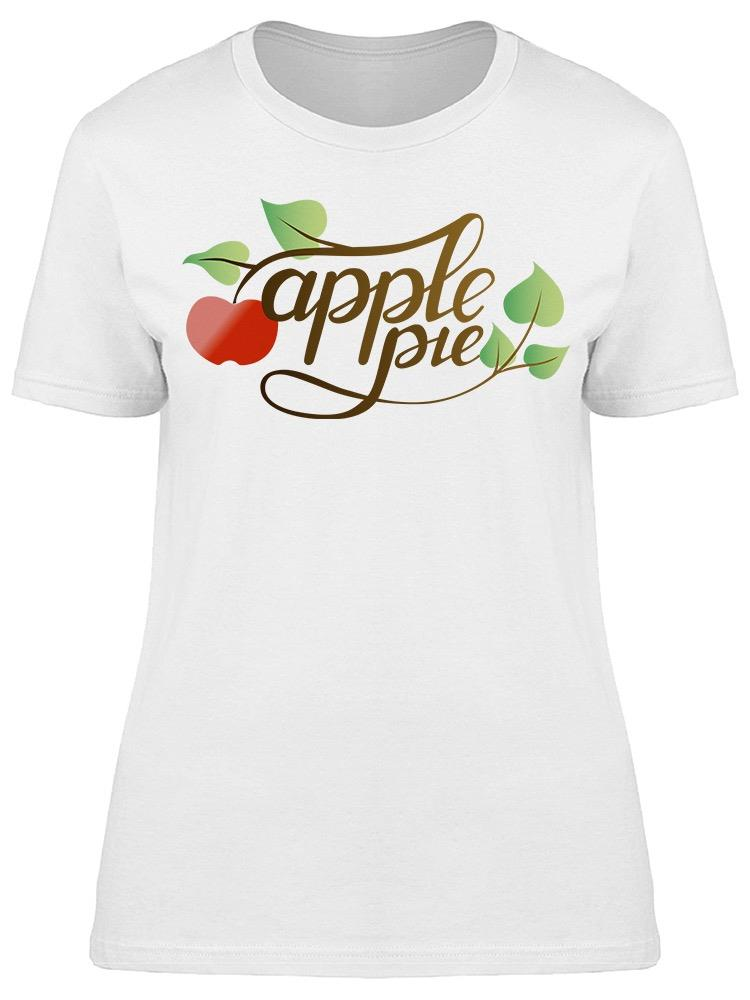 I Need A Apple Pie Tee Women's -Image by Shutterstock