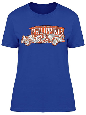 """more Fun In Philippines"" Tee Women's -Image by Shutterstock"