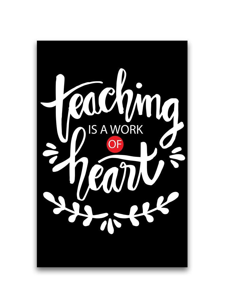 Teaching Is A Work Of Heart. Poster -Image by Shutterstock