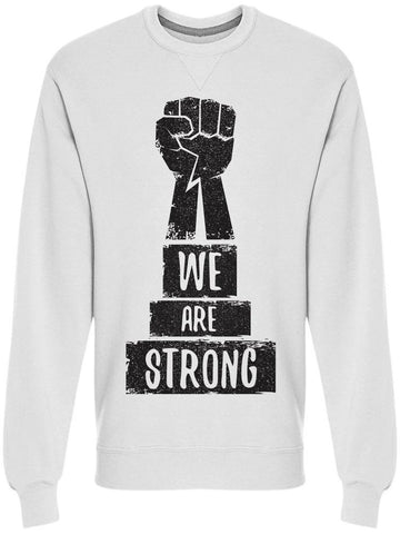 Fist: We Are Strong Sweatshirt Men's -Image by Shutterstock