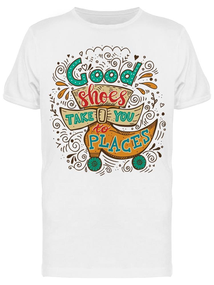 Good Shoes Take You To Places Tee Men's -Image by Shutterstock