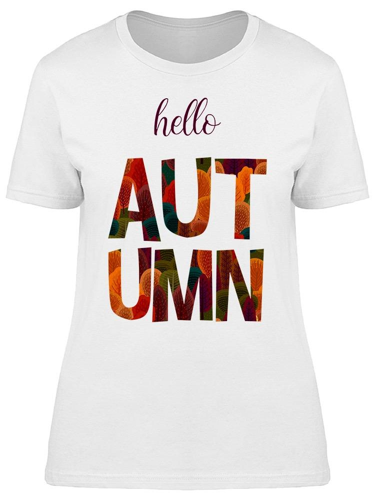 Hello Autumn Is Almost Here Tee Women's -Image by Shutterstock