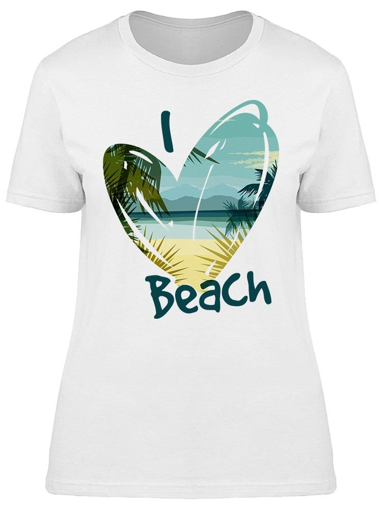 I Love To Be At The Beach Tee Women's -Image by Shutterstock