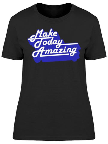 -make Today Amazing- Tee Women's -Image by Shutterstock