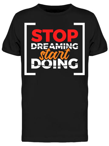 -stop Dreaming- Tee Men's -Image by Shutterstock