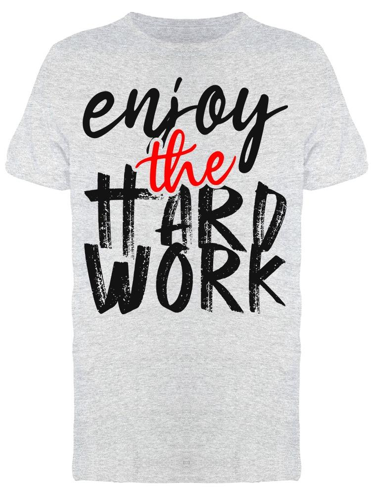 Enjoy The Hard Work  Tee Men's -Image by Shutterstock