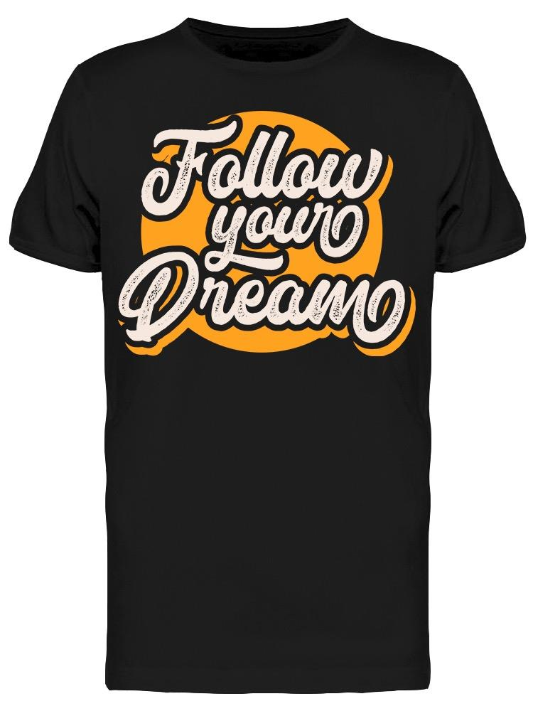 -follow Your Dream- Tee Men's -Image by Shutterstock