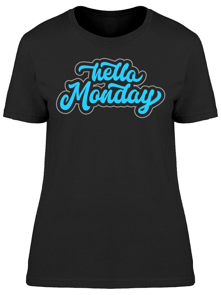 Hello Monday   Tee Women's -Image by Shutterstock