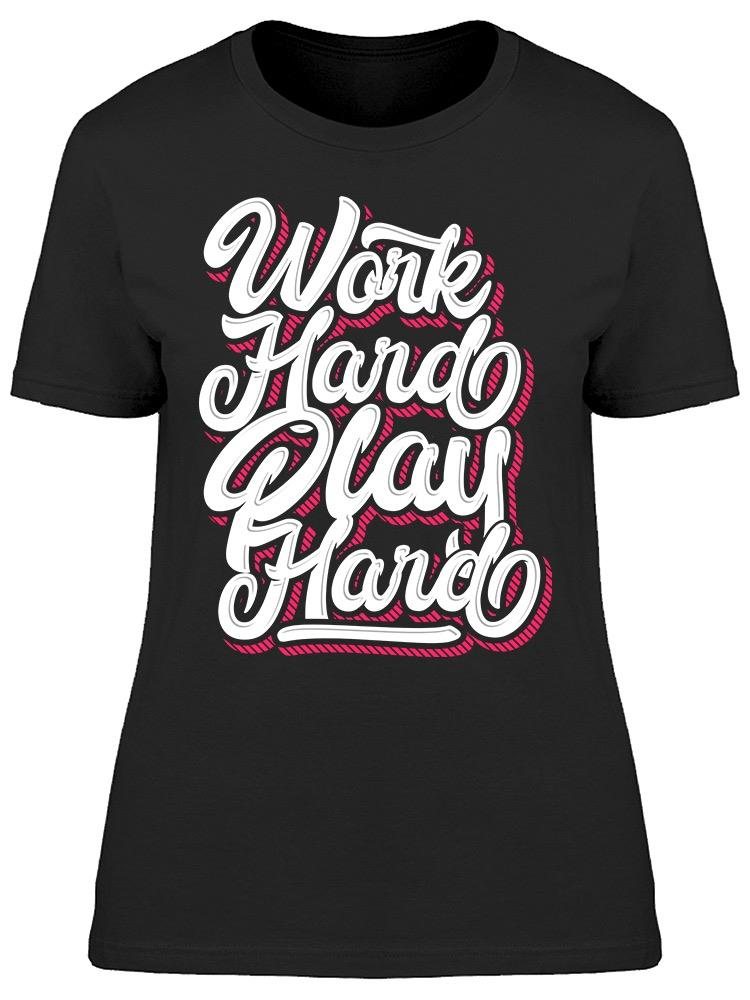 Work Hard Play Hard   Tee Women's -Image by Shutterstock